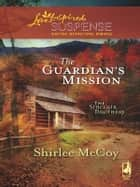 The Guardian's Mission (Mills & Boon Love Inspired) (The Sinclair Brothers, Book 1) ebook by Shirlee McCoy