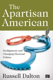 The Apartisan American - Dealignment and the Transformation of Electoral Politics ebook by Russell J. Dalton