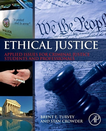 Ethical Justice - Applied Issues for Criminal Justice Students and Professionals ebook by Brent E. Turvey,Stan Crowder