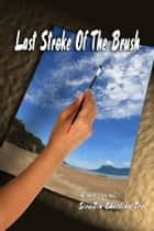 Last Stroke of the Brush ebook by SiewJin Christina Jee