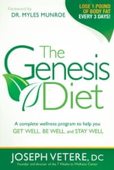 The Genesis Diet - A Complete Wellness Program to Help you Get Well, Be Well, and Stay Well ebook by Joseph Vetere, DC
