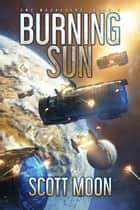 Burning Sun - SMC Marauders, #2 ebook by Scott Moon