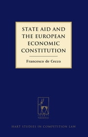 State Aid and the European Economic Constitution ebook by Francesco de Cecco