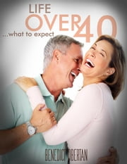 Life Over 40: What to Expect ebook by Benedict Obertan