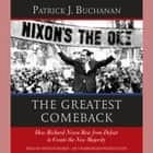 The Greatest Comeback - How Richard Nixon Rose from Defeat to Create the New Majority audiobook by Patrick J. Buchanan