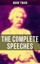 The Complete Speeches ebook by Mark Twain