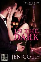 In the Dark eBook by Jen Colly