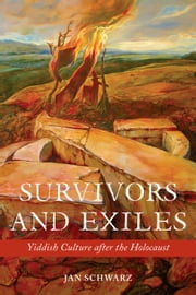 Survivors and Exiles - Yiddish Culture after the Holocaust ebook by Jan Schwarz