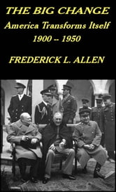 The Big Change - America Transforms Itself, 1900 -1950 ebook by Frederick L. Allen