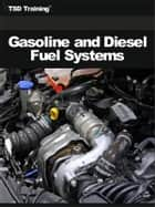 Gasoline and Diesel Fuel Systems (Mechanics and Hydraulics) ebook by TSD Training