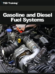 Gasoline and Diesel Fuel Systems (Mechanics and Hydraulics) - Includes Function, Construction of Gasoline Fuel Systems, Principles, Characteristics of Gasoline, and Diesel Fuel Systems ebook by TSD Training