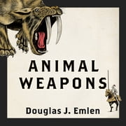 Animal Weapons - The Evolution of Battle audiobook by Douglas J. Emlen
