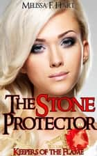 The Stone Protector (Keepers of the Flame, Book 1) ebook by Melissa F. Hart