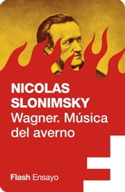 Wagner. Música del averno (Flash Ensayo) ebook by Nicolas Slonimsky
