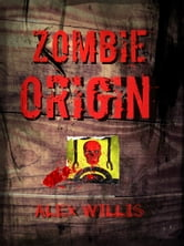 Zombie Origin ebook by Alex Willis