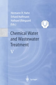 Chemical Water and Wastewater Treatment V - Proceedings of the 8th Gothenburg Symposium 1998 September 07–09, 1998 Prague, Czech Republic ebook by Hermann H. Hahn, Erhard Hoffmann, Hallvard Odegaard