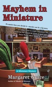 Mayhem in Miniature - A Miniature Mystery ebook by Margaret Grace