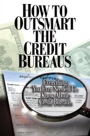 How To Outsmart The Credit Bureaus ebook by Corey P Smith