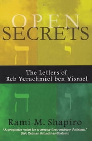 Open Secrets - The Letters of Reb Yerachmiel ben Yisrael ebook by Rabbi Rami M. Shapiro