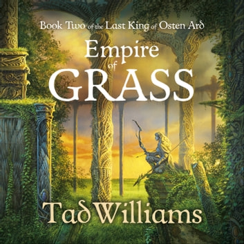 Empire of Grass - Book Two of The Last King of Osten Ard audiobook by Tad Williams