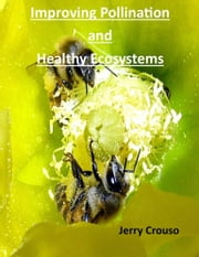 Improving Pollination and Healthy Ecosystems ebook by Jerry Crouso