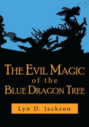 The Evil Magic of the Blue Dragon Tree ebook by Lyn D Jackson