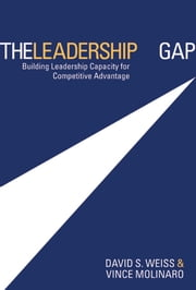 The Leadership Gap: Building Leadership Capacity for Competitive Advantage ebook by Weiss, David S.