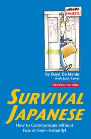 Survival Japanese - How to Communicate without Fuss or Fear - Instantly! (Japanese Phrasebook) ebook by Junji Kawai,Boyé Lafayette De Mente