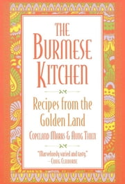 The Burmese Kitchen - Recipes from the Golden Land ebook by Copeland Marks,Aung Thein