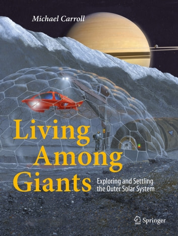 Living Among Giants - Exploring and Settling the Outer Solar System ebook by Michael Carroll