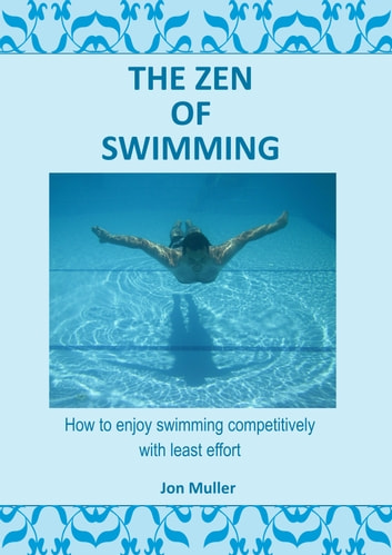 The Zen of Swimming - How to enjoy swimming competively with least effort ebook by Jon Muller