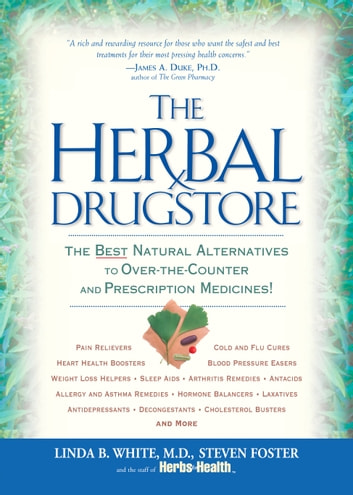 The Herbal Drugstore - The Best Natural Alternatives to Over-the-Counter and Prescription Medicines! ebook by Linda B. White,Steven Foster,The Staff Of Herbs For Health