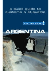 Argentina - Culture Smart! - The Essential Guide to Customs & Culture ebook by Robert Hamwee