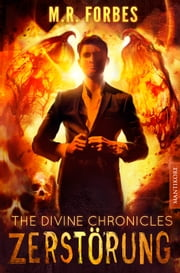 THE DIVINE CHRONICLES 3 - ZERSTÖRUNG eBook by M.R. Forbes