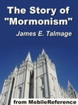 "The Story Of ""Mormonism"" And The Philosophy Of ""Mormonism"" (Mobi Classics)"