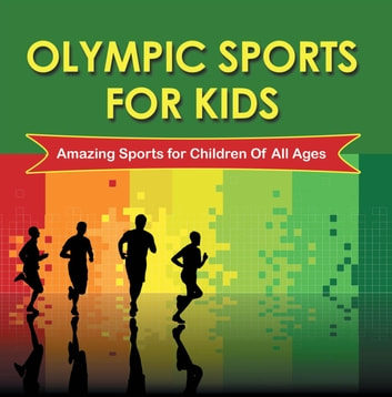 Olympic Sports For Kids : Amazing Sports for Children Of All Ages - Olympic Books for Kids ebook by Baby Professor