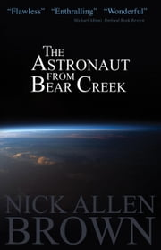 The Astronaut from Bear Creek ebook by Nick Allen Brown