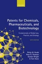 Patents for Chemicals, Pharmaceuticals, and Biotechnology ebook by Philip W. Grubb, Peter R. Thomsen, Tom Hoxie,...