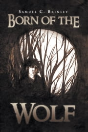 Born of the Wolf ebook by Samuel C. Brinley