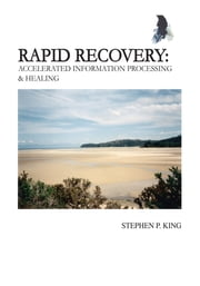 Rapid Recovery - Accelerated Information Processing & Healing ebook by Stephen P. King