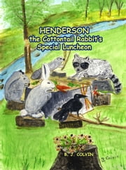 Henderson the Cottontail Rabbit's Special Luncheon ebook by B. J. Colvin