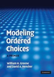 Modeling Ordered Choices - A Primer ebook by William H. Greene,David A. Hensher