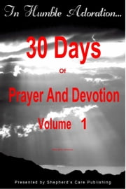 In Humble Adoration: 30 Days Of Prayer And Devotion, Volume 1 ebook by Patrick Kelly