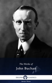 Collected Works of John Buchan (Delphi Classics) ebook by John Buchan,Delphi Classics