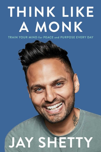Think Like a Monk - Train Your Mind for Peace and Purpose Every Day ebook by Jay Shetty