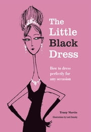 The Little Black Dress - How to dress perfectly for any occasion ebook by Tracy Martin