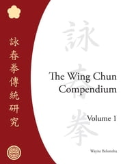 The Wing Chun Compendium, Volume One ebook by Wayne Belonoha