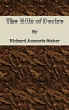 The Hills of Desire ebook by Richard Aumerle Maher
