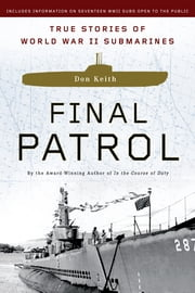 Final Patrol - True Stories of World War II Submarines ebook by Don Keith