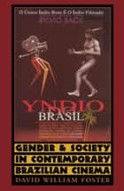 Gender and Society in Contemporary Brazilian Cinema ebook by David William Foster